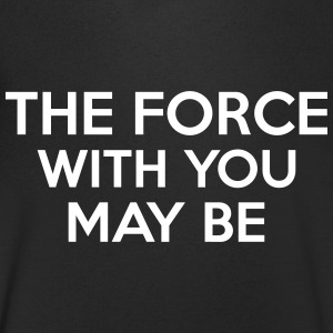 The Force With You May Be T-Shirts - Männer T-Shirt mit V-Ausschnitt