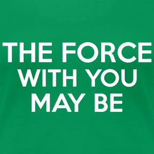 The Force With You May Be T-Shirts - Frauen Premium T-Shirt