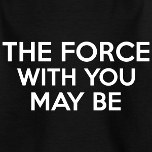 The Force With You May Be Tee shirts - T-shirt Enfant