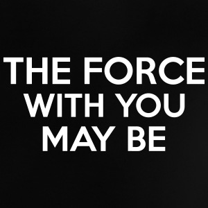 The Force With You May Be T-shirts - Baby T-shirt