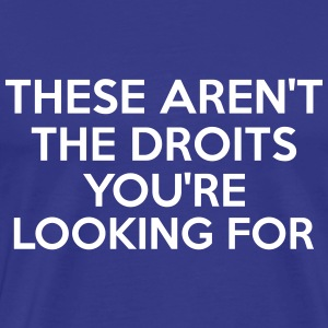 These Aren't The Droits You're Looking For Camisetas - Camiseta premium hombre