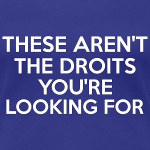 These Aren't The Droits You're Looking For T-Shirts - Women's Premium T-Shirt