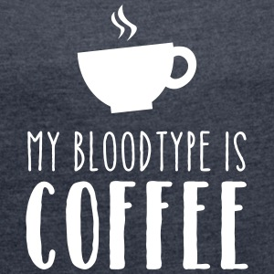 My Bloodtype Is Coffee Tee shirts - T-shirt Femme à manches retroussées