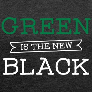 Green Is The New Black T-Shirts - Women's T-shirt with rolled up sleeves