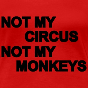 Not my circus - Not my monkeys T-Shirts - Women's Premium T-Shirt