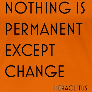 Nothing is permanent - Women's Premium T-Shirt