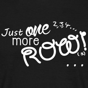 Just one [2,3,4] more row[s]!  T-Shirts - Männer T-Shirt