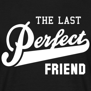 the last perfect FRIEND T-Shirts - Mannen T-shirt