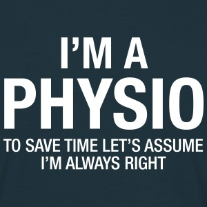 I'm A Physio - To Save Time.... T-Shirts - Männer T-Shirt