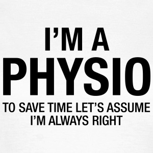 I'm A Physio - To Save Time.... T-Shirts - Frauen T-Shirt