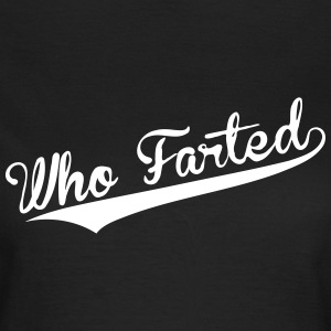 who farted  - Frauen T-Shirt