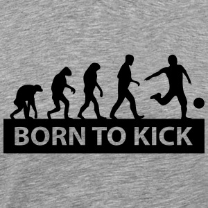 born to kick T-Shirts - Männer Premium T-Shirt