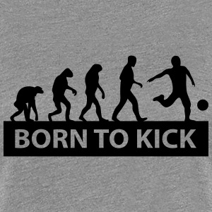 born to kick T-Shirts - Frauen Premium T-Shirt
