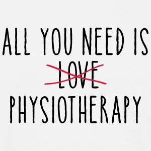 All You Need Is (LOVE) Physiotherapy T-Shirts - Männer T-Shirt