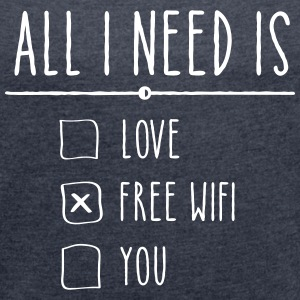 All I Need Is Free WIFI T-Shirts - Women's T-shirt with rolled up sleeves