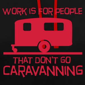 Work is for people that don't go caravanning Hoodies & Sweatshirts - Contrast Colour Hoodie
