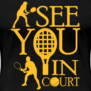 Tennis  - I see you in court T-Shirts - Women's Premium T-Shirt