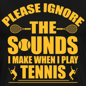 Please ignore the sound I make when I play tennis T-shirts - Mannen Premium T-shirt
