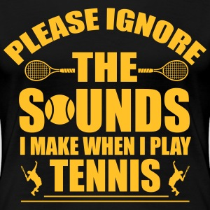 Please ignore the sound I make when I play tennis T-shirts - Vrouwen Premium T-shirt