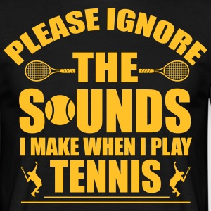 Please ignore the sound I make when I play tennis T-Shirts - Männer T-Shirt