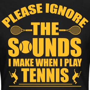 Please ignore the sound I make when I play tennis T-shirts - Vrouwen T-shirt