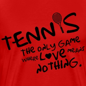 Tennis - the only game where love means nothing T-Shirts - Männer Premium T-Shirt