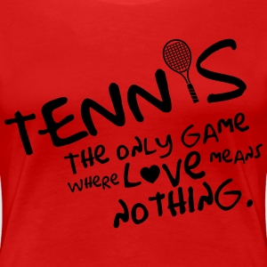 Tennis - the only game where love means nothing T-shirts - Vrouwen Premium T-shirt