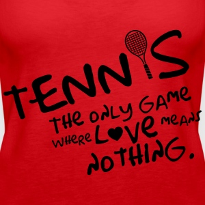 Tennis - the only game where love means nothing Tops - Vrouwen Premium tank top