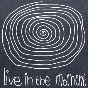Live In The Moment T-Shirts - Women's T-shirt with rolled up sleeves