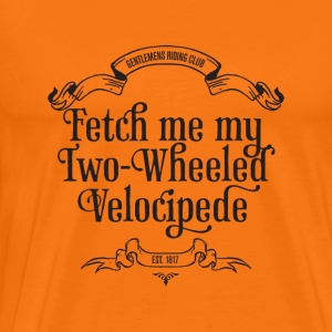 Fetch me my two wheeled velocipede - Men's Premium T-Shirt
