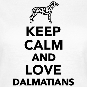 Keep calm and love Dalmatians T-Shirts - Frauen T-Shirt