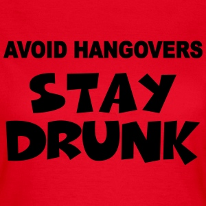 Avoid Hangovers - Stay drunk T-shirts - T-shirt dam