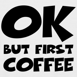Okay, but first coffee T-Shirts - Männer Baseball-T-Shirt