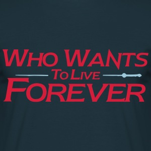 who wants to live forever - Men's T-Shirt