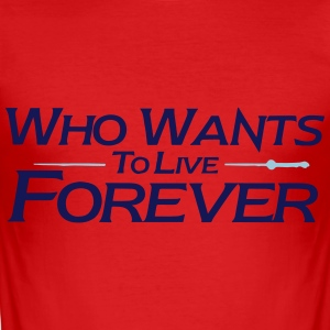 who wants to live forever - Men's Slim Fit T-Shirt