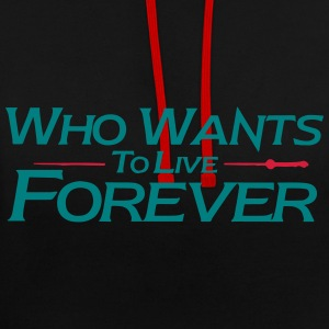 who wants to live forever - Contrast Colour Hoodie