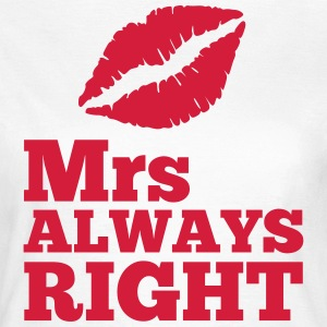 Mrs Always Right T-shirts - Vrouwen T-shirt