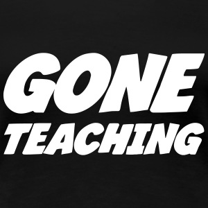 Gone Teaching T-Shirts - Women's Premium T-Shirt