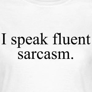 I speak fluent sarcasm T-Shirts - Frauen T-Shirt
