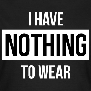 I have nothing to wear T-shirts - Vrouwen T-shirt