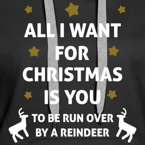 All I Want For Christmas Is You ... To Be Run Over Felpe - Felpa con cappuccio premium da donna