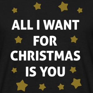 All I Want For Christmas Is You  T-Shirts - Men's T-Shirt