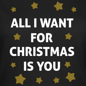 All I Want For Christmas Is You  T-shirts - Vrouwen T-shirt
