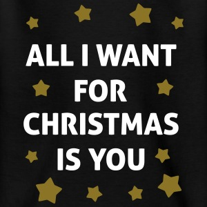 All I Want For Christmas Is You  Shirts - Kids' T-Shirt