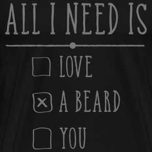 All I Need Is A Beard Magliette - Maglietta Premium da uomo