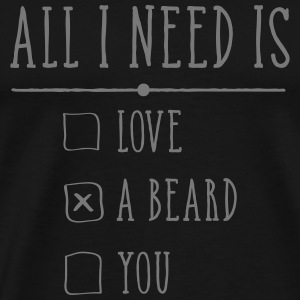 All I Need Is A Beard Koszulki - Koszulka męska Premium