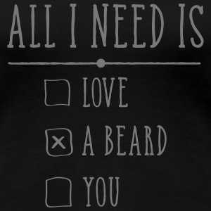 All I Need Is A Beard Koszulki - Koszulka damska Premium