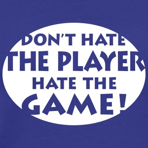 don't hate the player Game Spiel Hass Turnier T-Shirts - Männer Premium T-Shirt