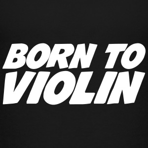Born to Violin T-Shirts - Teenager Premium T-Shirt