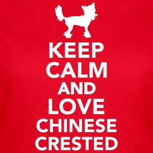 Keep calm and love Chinese Crested T-Shirts - Frauen T-Shirt